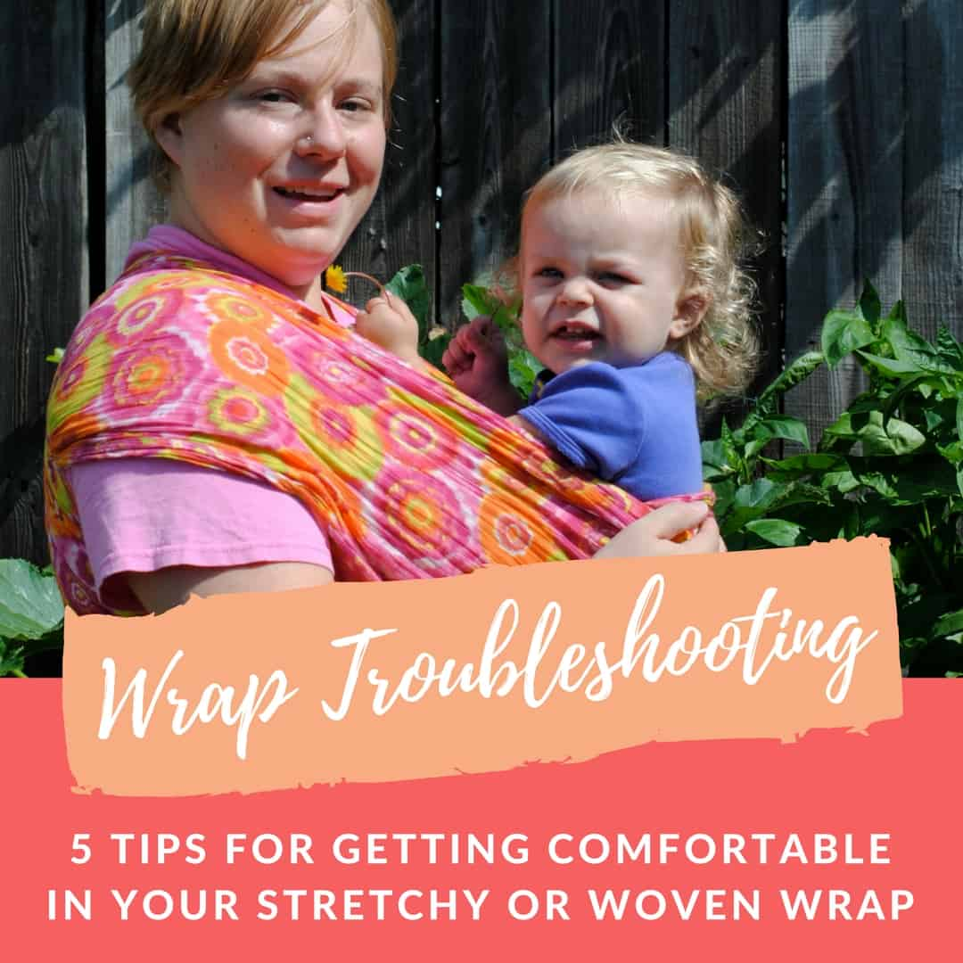 Wrap Troubleshooting - 5 Tips for getting comfortable in your stretchy or woven wrap