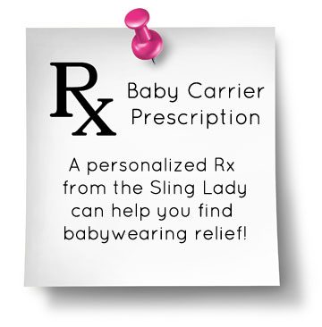 A personalized prescription from the Sling Lady can help you find babywearing relief!